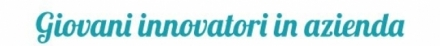 Giovani innovatori in azienda - comincia la seconda fase